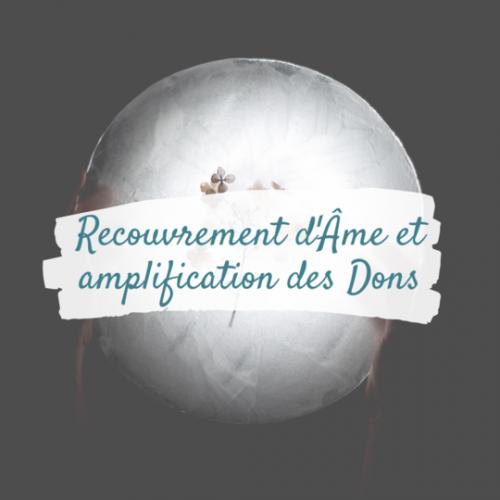 Recouvrement d'Âme/Amplification des Dons